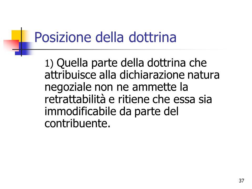 37 Posizione della dottrina 1) Quella parte della dottrina che attribuisce alla dichiarazione natura negoziale non ne ammette la retrattabilità e riti
