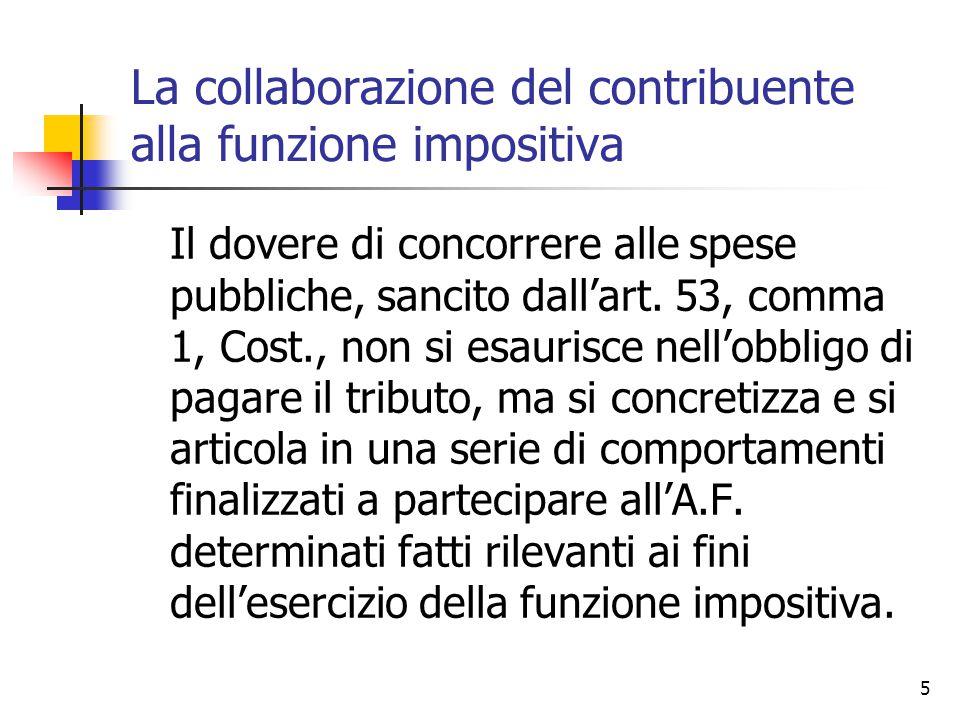 5 La collaborazione del contribuente alla funzione impositiva Il dovere di concorrere alle spese pubbliche, sancito dall'art. 53, comma 1, Cost., non