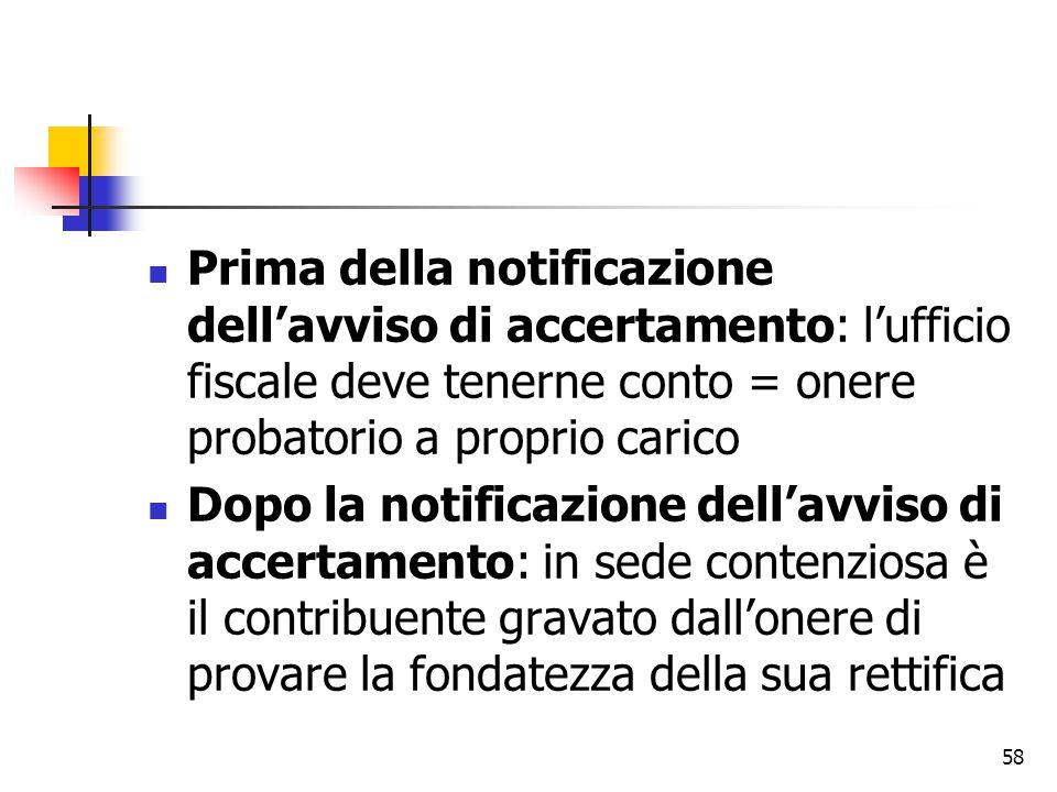 58 Prima della notificazione dell'avviso di accertamento: l'ufficio fiscale deve tenerne conto = onere probatorio a proprio carico Dopo la notificazio