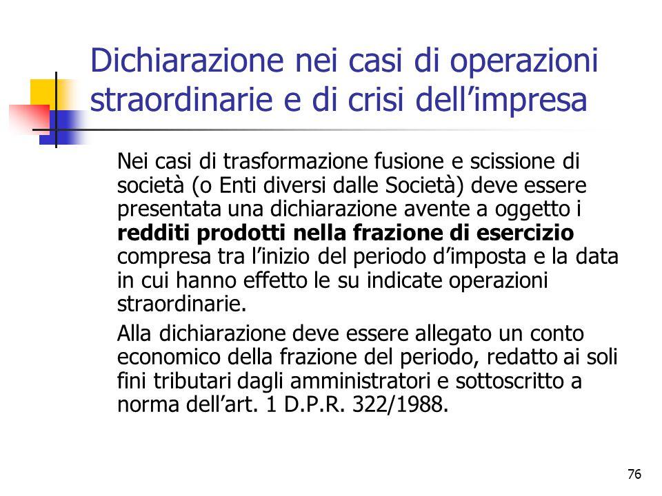 76 Dichiarazione nei casi di operazioni straordinarie e di crisi dell'impresa Nei casi di trasformazione fusione e scissione di società (o Enti divers