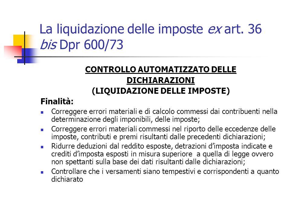 La liquidazione delle imposte ex art. 36 bis Dpr 600/73 CONTROLLO AUTOMATIZZATO DELLE DICHIARAZIONI (LIQUIDAZIONE DELLE IMPOSTE) Finalità: Correggere