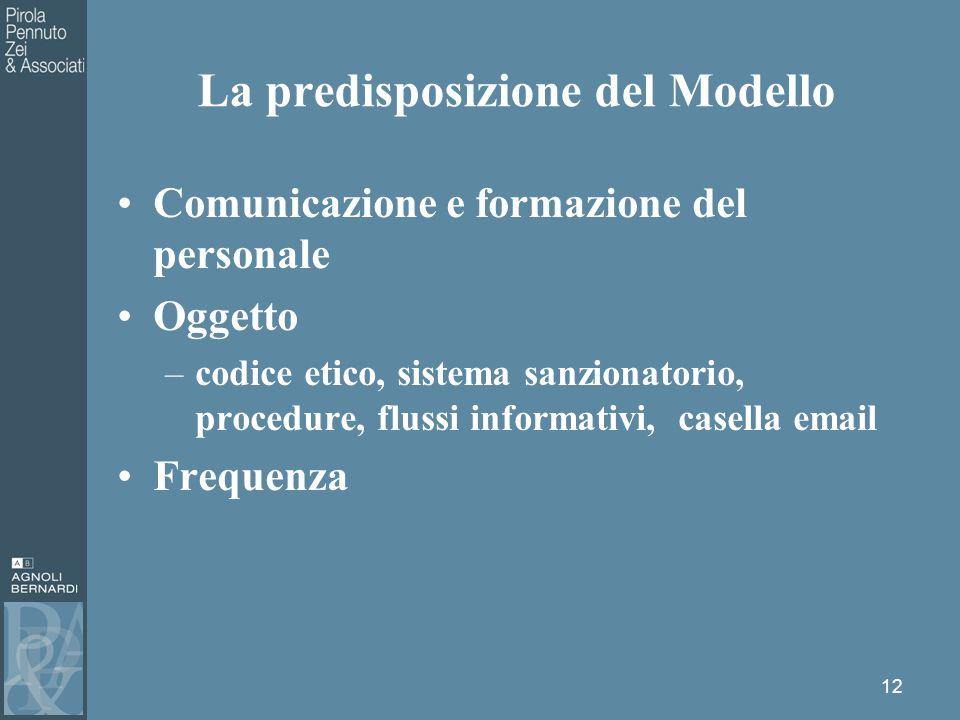 Comunicazione e formazione del personale Oggetto –codice etico, sistema sanzionatorio, procedure, flussi informativi, casella email Frequenza 12 La predisposizione del Modello