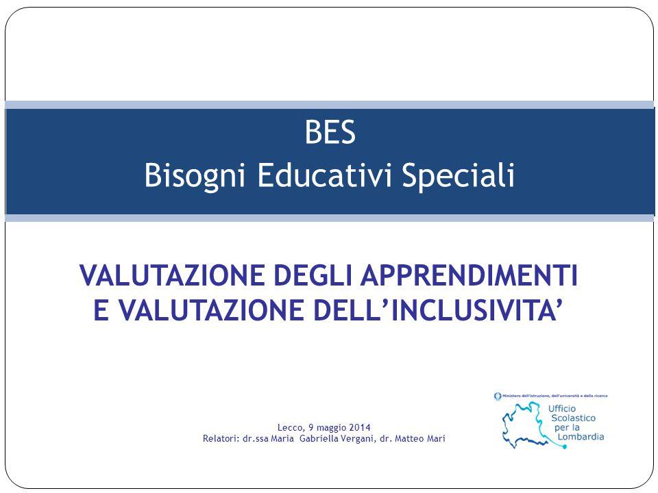 BES Bisogni Educativi Speciali VALUTAZIONE DEGLI APPRENDIMENTI E VALUTAZIONE DELL'INCLUSIVITA' Lecco, 9 maggio 2014 Relatori: dr.ssa Maria Gabriella V