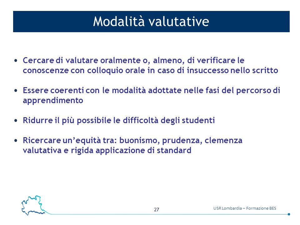 27 USR Lombardia – Formazione BES Modalità valutative Cercare di valutare oralmente o, almeno, di verificare le conoscenze con colloquio orale in caso