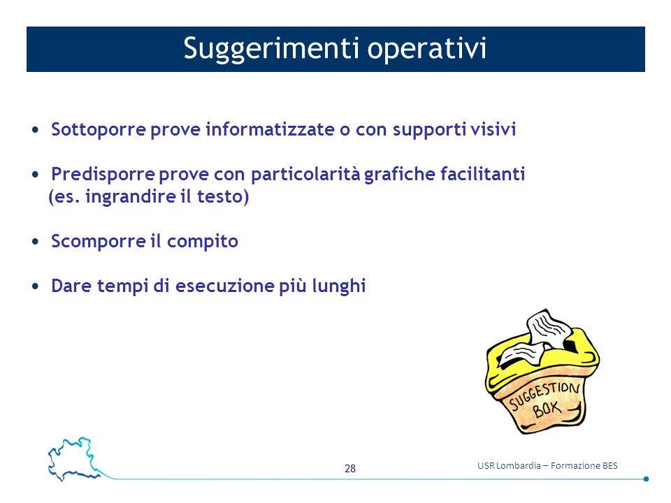 28 USR Lombardia – Formazione BES Suggerimenti operativi Sottoporre prove informatizzate o con supporti visivi Predisporre prove con particolarità gra