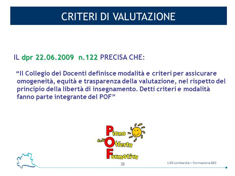 """32 USR Lombardia – Formazione BES CRITERI DI VALUTAZIONE dpr 22.06.2009 n.122 IL dpr 22.06.2009 n.122 PRECISA CHE: """"Il Collegio dei Docenti definisce"""