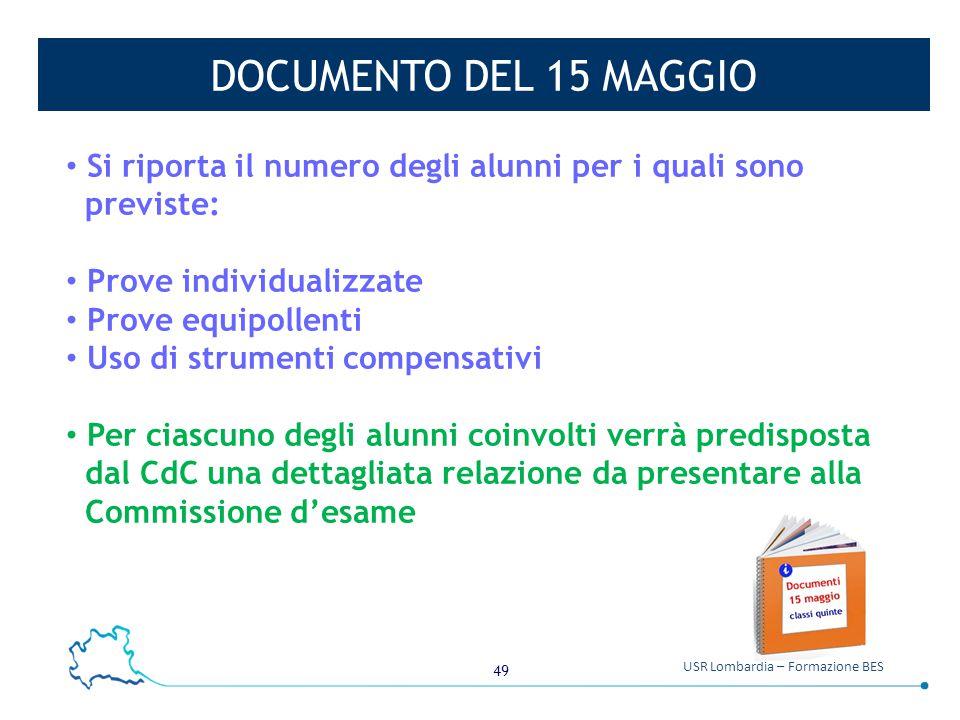 49 USR Lombardia – Formazione BES DOCUMENTO DEL 15 MAGGIO Si riporta il numero degli alunni per i quali sono previste: Prove individualizzate Prove eq