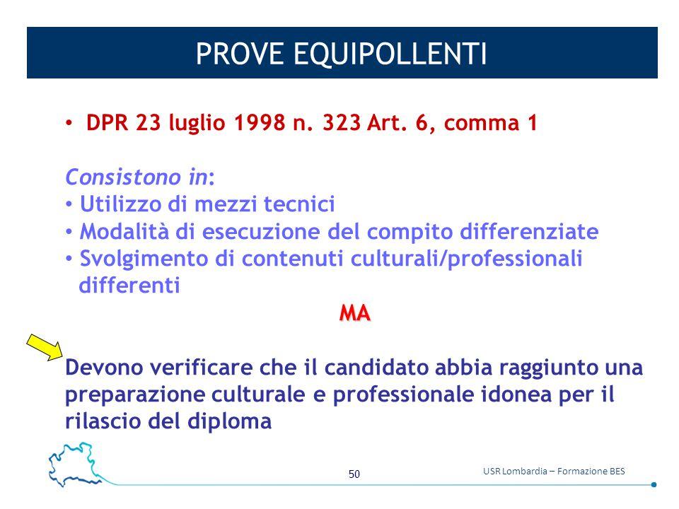 50 USR Lombardia – Formazione BES PROVE EQUIPOLLENTI DPR 23 luglio 1998 n. 323 Art. 6, comma 1 Consistono in: Utilizzo di mezzi tecnici Modalità di es