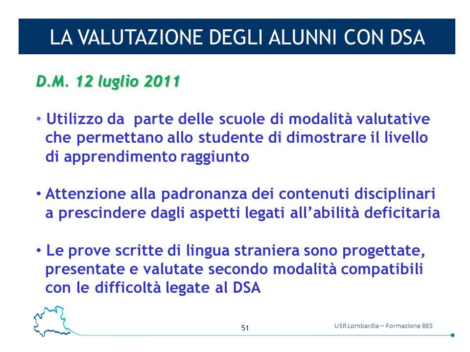 51 USR Lombardia – Formazione BES LA VALUTAZIONE DEGLI ALUNNI CON DSA D.M. 12 luglio 2011 Utilizzo da parte delle scuole di modalità valutative che pe