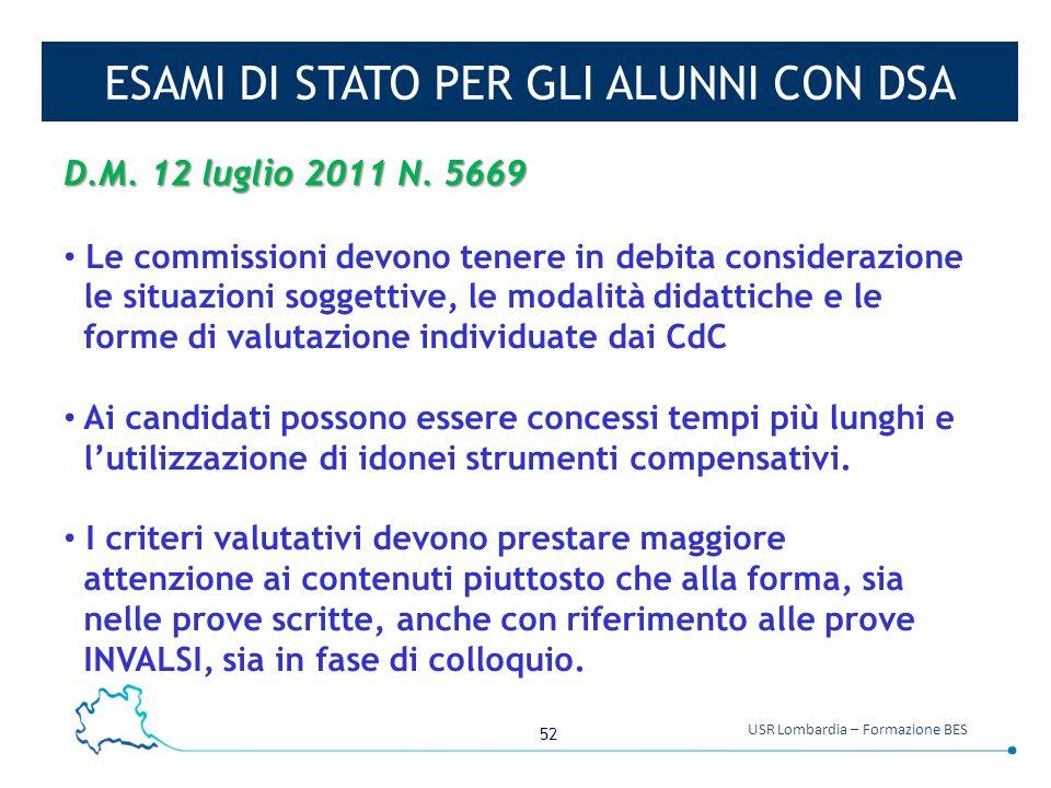 52 USR Lombardia – Formazione BES ESAMI DI STATO PER GLI ALUNNI CON DSA D.M. 12 luglio 2011 N. 5669 Le commissioni devono tenere in debita considerazi