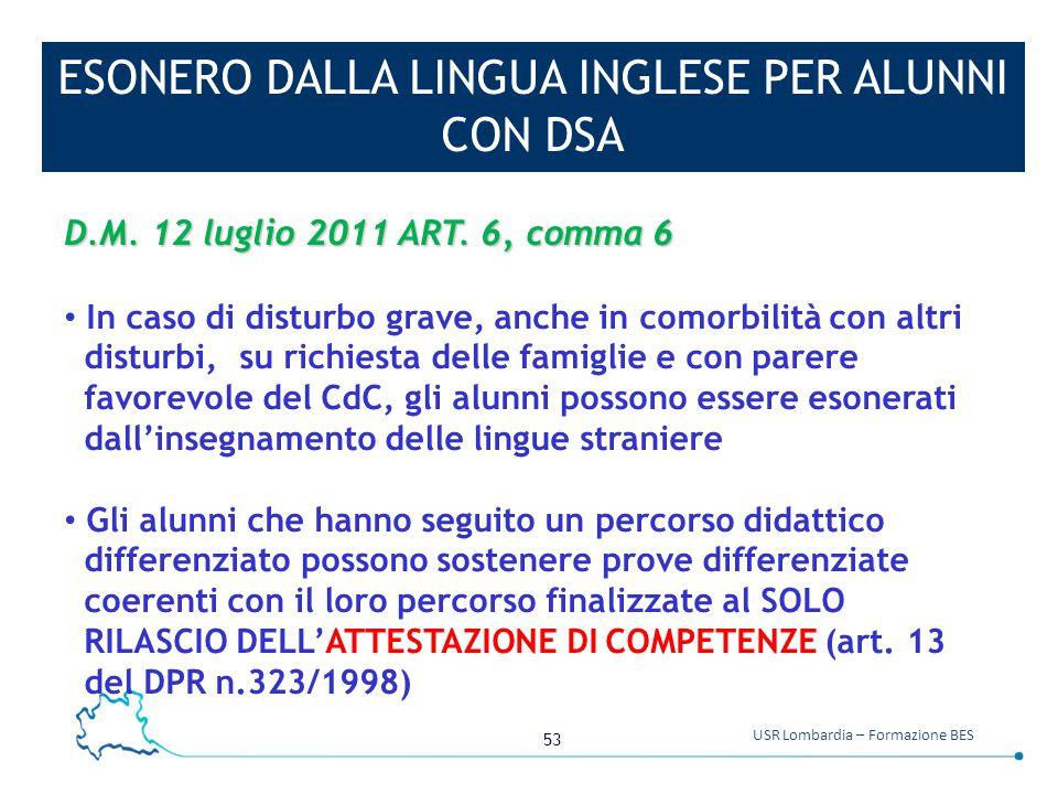 53 USR Lombardia – Formazione BES ESONERO DALLA LINGUA INGLESE PER ALUNNI CON DSA D.M. 12 luglio 2011 ART. 6, comma 6 In caso di disturbo grave, anche