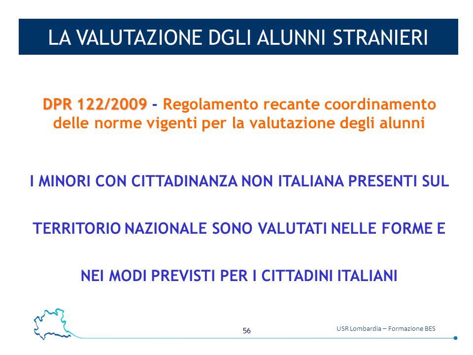56 USR Lombardia – Formazione BES LA VALUTAZIONE DGLI ALUNNI STRANIERI DPR 122/2009 DPR 122/2009 - Regolamento recante coordinamento delle norme vigen