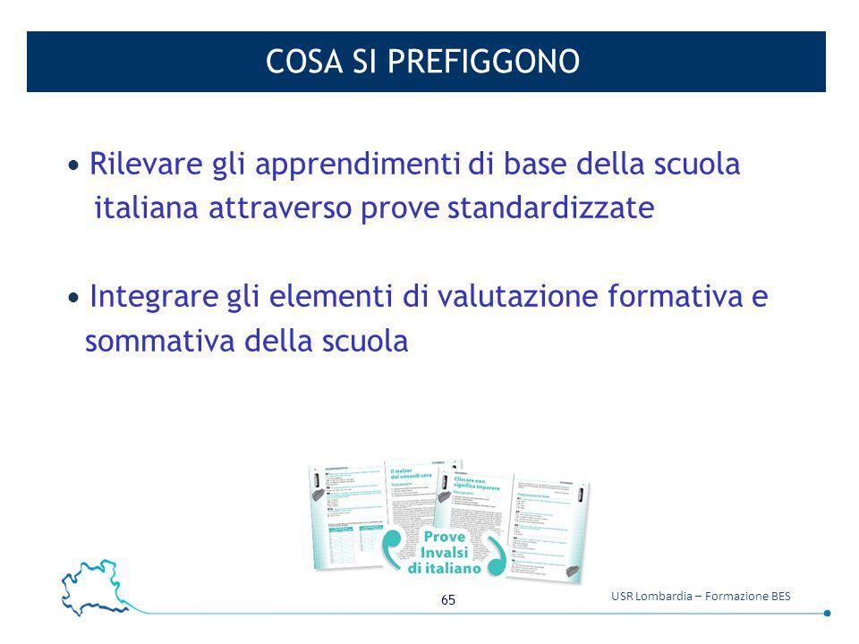 65 USR Lombardia – Formazione BES COSA SI PREFIGGONO Rilevare gli apprendimenti di base della scuola italiana attraverso prove standardizzate Integrar