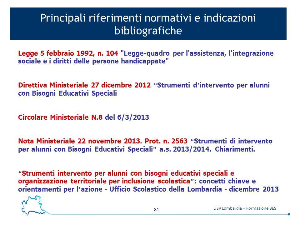 81 USR Lombardia – Formazione BES Principali riferimenti normativi e indicazioni bibliografiche Legge 5 febbraio 1992, n. 104