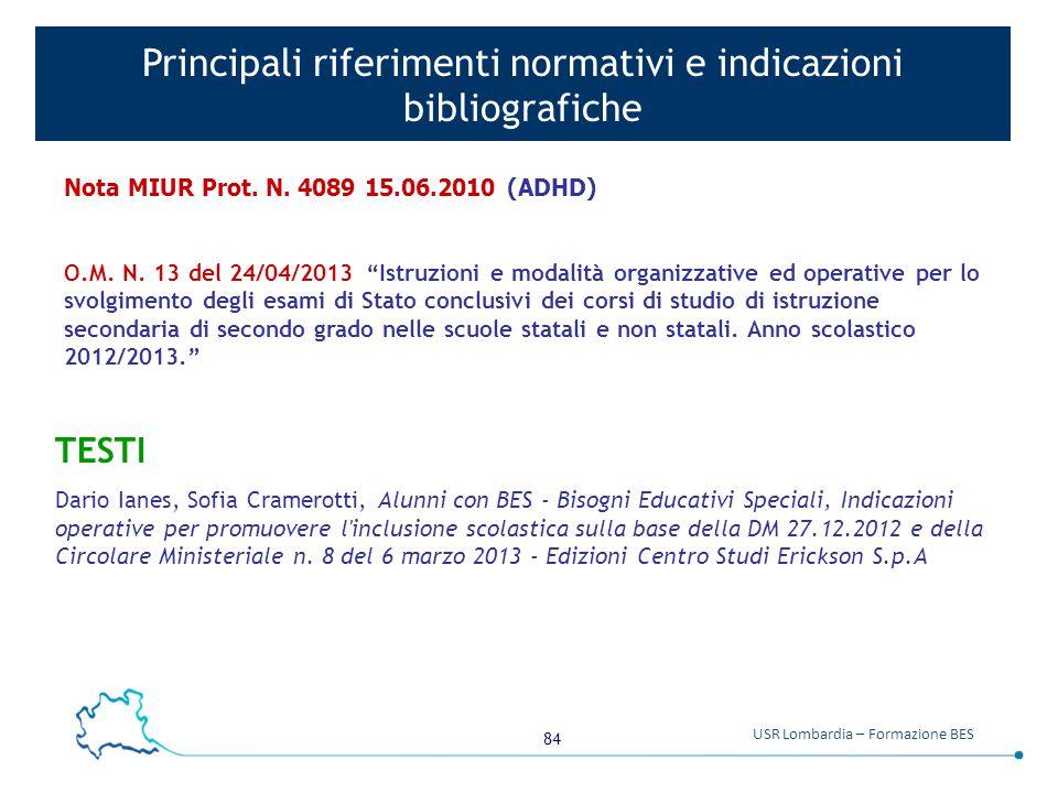 84 USR Lombardia – Formazione BES Principali riferimenti normativi e indicazioni bibliografiche Nota MIUR Prot. N. 4089 15.06.2010 (ADHD) O.M. N. 13 d