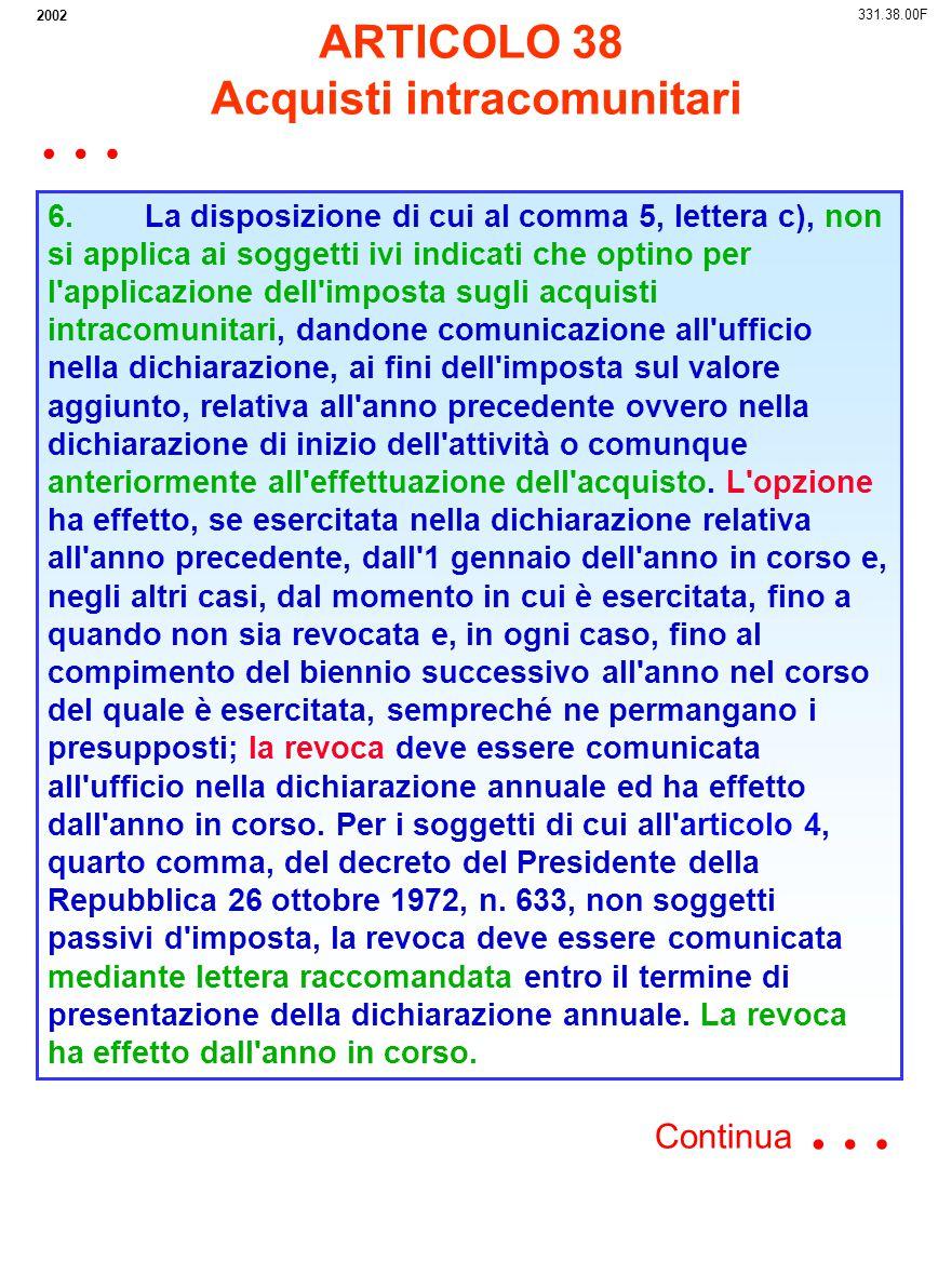 2002 6. La disposizione di cui al comma 5, lettera c), non si applica ai soggetti ivi indicati che optino per l'applicazione dell'imposta sugli acquis