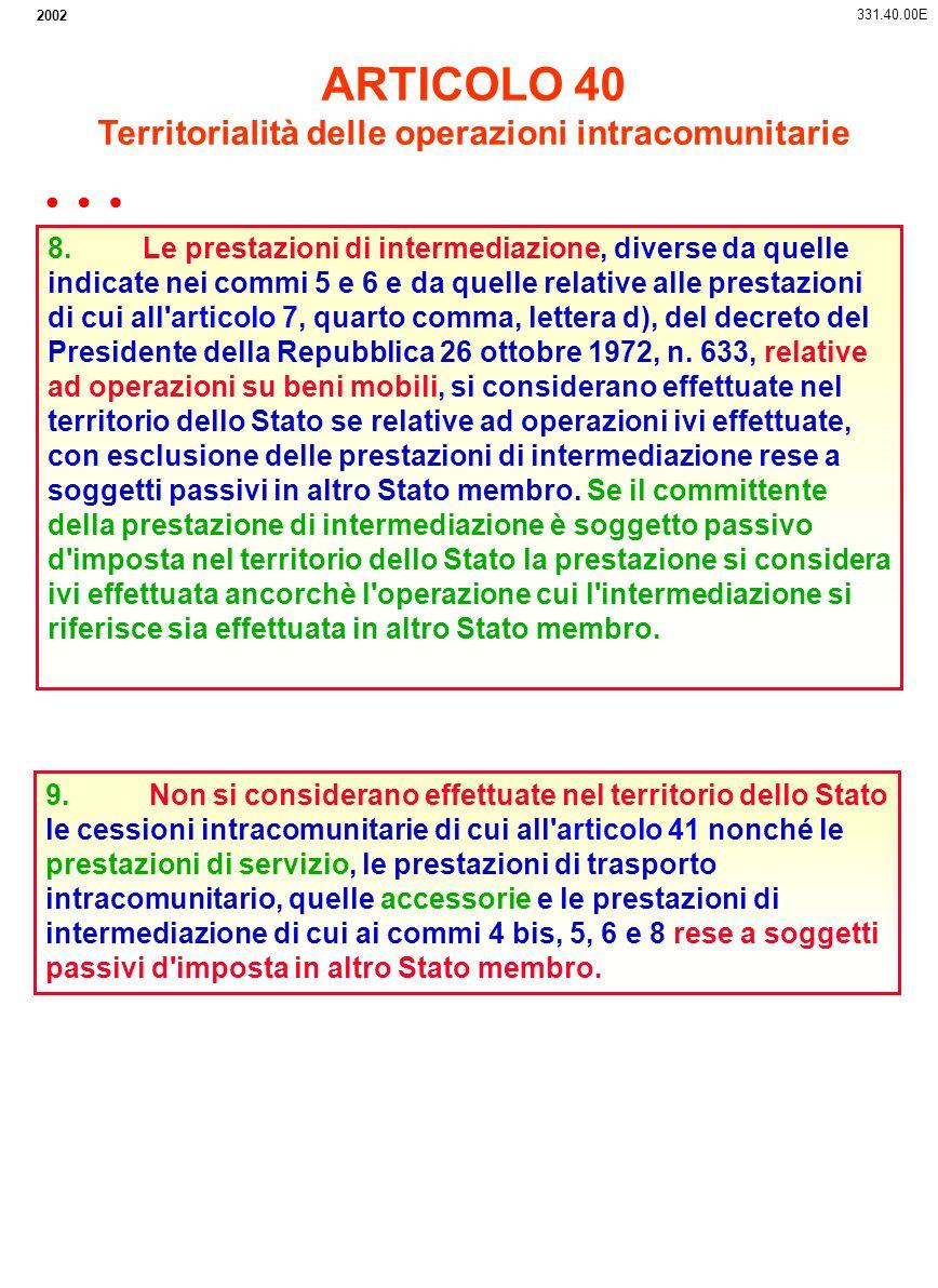 2002 8. Le prestazioni di intermediazione, diverse da quelle indicate nei commi 5 e 6 e da quelle relative alle prestazioni di cui all'articolo 7, qua