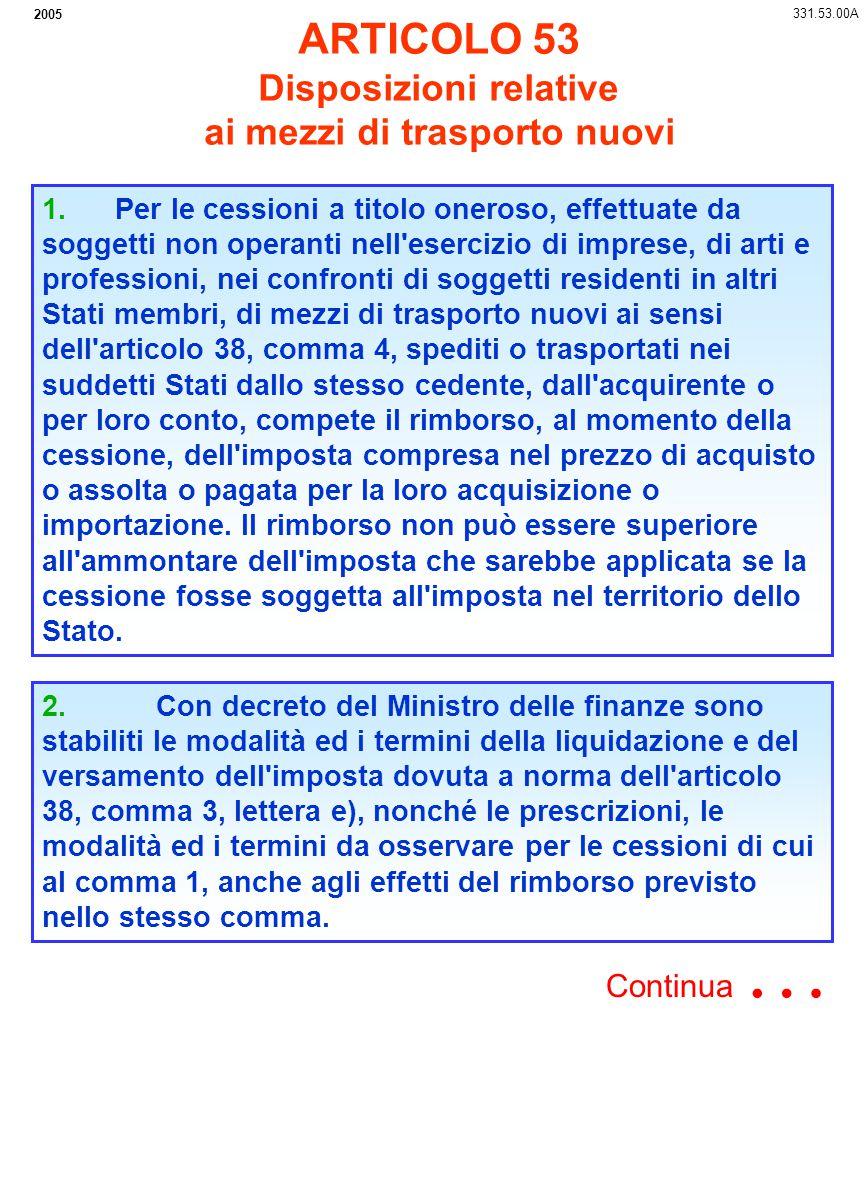 2005 ARTICOLO 53 Disposizioni relative ai mezzi di trasporto nuovi 331.53.00A 2. Con decreto del Ministro delle finanze sono stabiliti le modalità ed