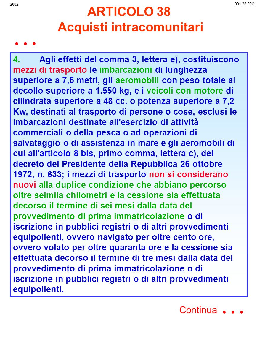 2005 331.53.04 il numero identificativo intracomunitario nonché il numero di telaio comunicazione anche in caso di cessione intracomunitaria o di esportazione dei medesimi veicoli Ai fini dell applicazione dell articolo 53, comma 3, del decreto-legge 30 Agosto 1993, n.