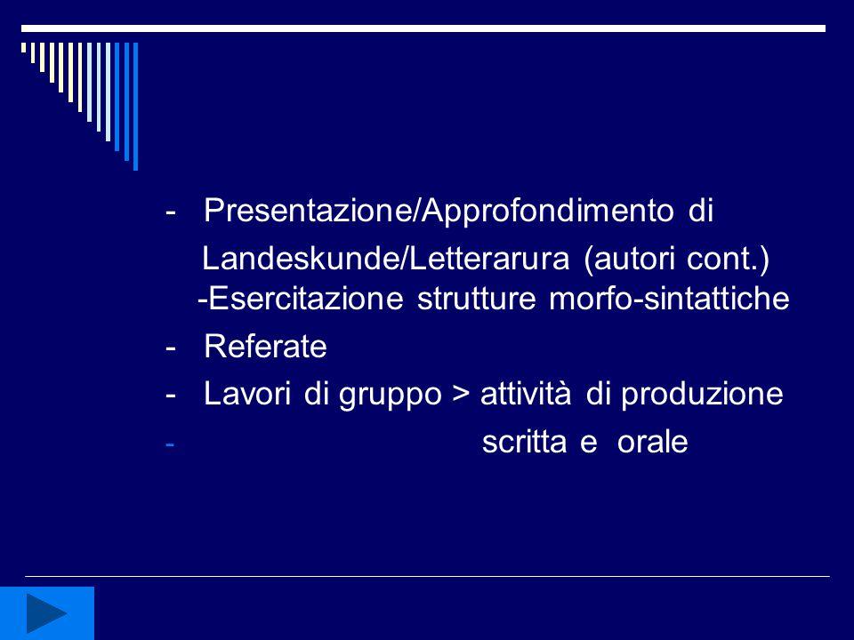 - Presentazione/Approfondimento di Landeskunde/Letterarura (autori cont.) -Esercitazione strutture morfo-sintattiche - Referate - Lavori di gruppo > a