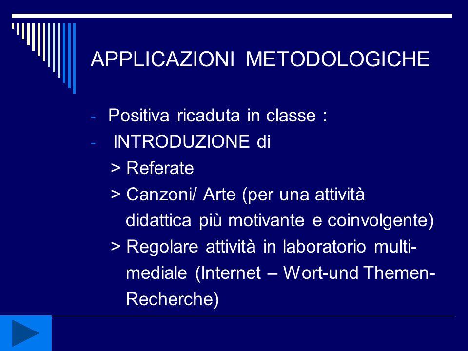 APPLICAZIONI METODOLOGICHE - Positiva ricaduta in classe : - INTRODUZIONE di > Referate > Canzoni/ Arte (per una attività didattica più motivante e co