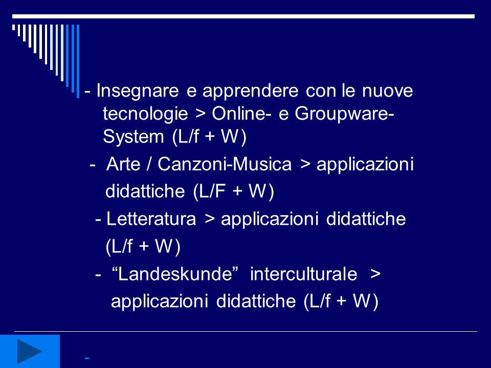 - - Ricerca di parole/temi in L1 e L2 per - un confronto semantico-interculturale (L/f + W) - - Analisi di materiali didattici (W)
