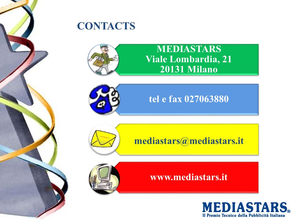 CONTACTS MEDIASTARS Viale Lombardia, 21 20131 Milano tel e fax 027063880 mediastars@mediastars.it www.mediastars.it