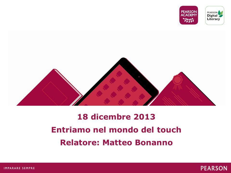 18 dicembre 2013 Entriamo nel mondo del touch Relatore: Matteo Bonanno