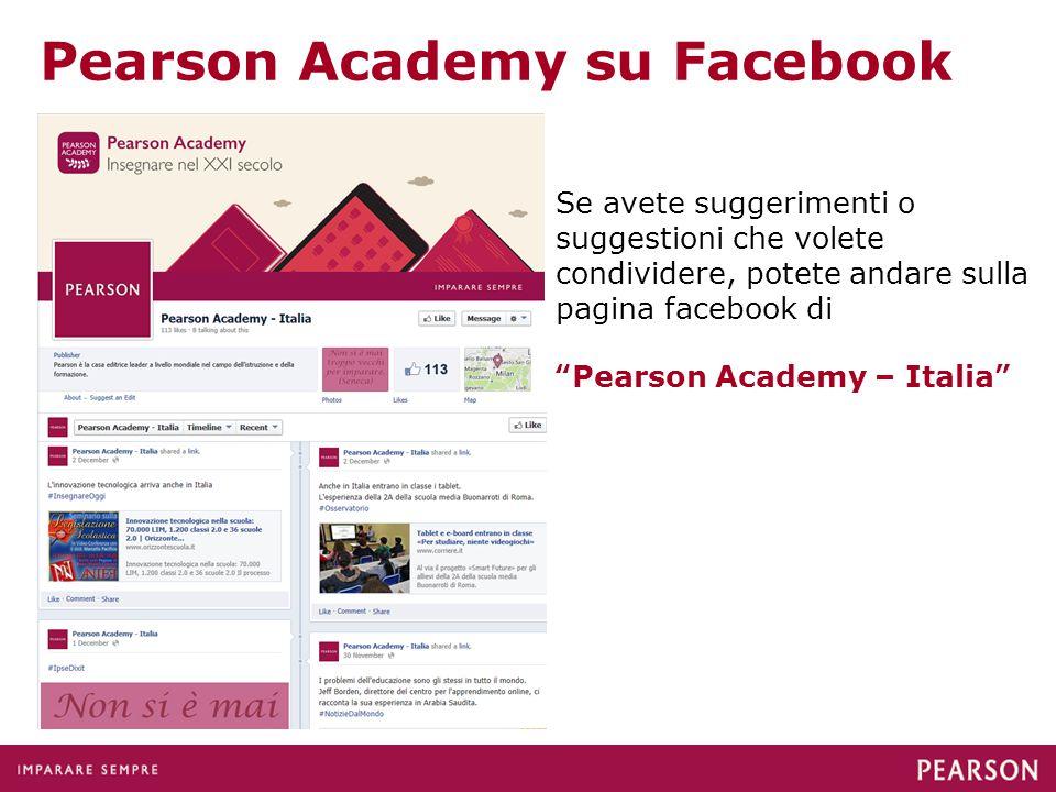 Pearson Academy su Facebook Se avete suggerimenti o suggestioni che volete condividere, potete andare sulla pagina facebook di Pearson Academy – Italia