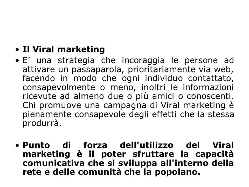 Il Viral marketing E' una strategia che incoraggia le persone ad attivare un passaparola, prioritariamente via web, facendo in modo che ogni individuo