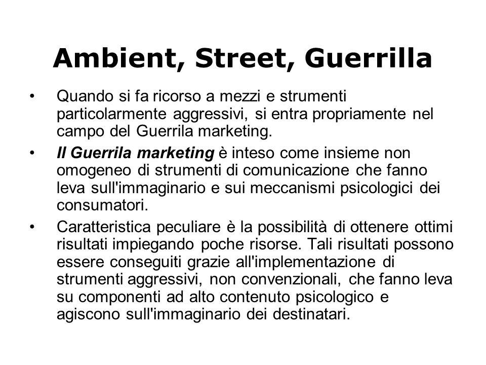 Ambient, Street, Guerrilla Quando si fa ricorso a mezzi e strumenti particolarmente aggressivi, si entra propriamente nel campo del Guerrila marketing