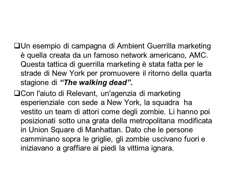  Un esempio di campagna di Ambient Guerrilla marketing è quella creata da un famoso network americano, AMC. Questa tattica di guerrilla marketing è s