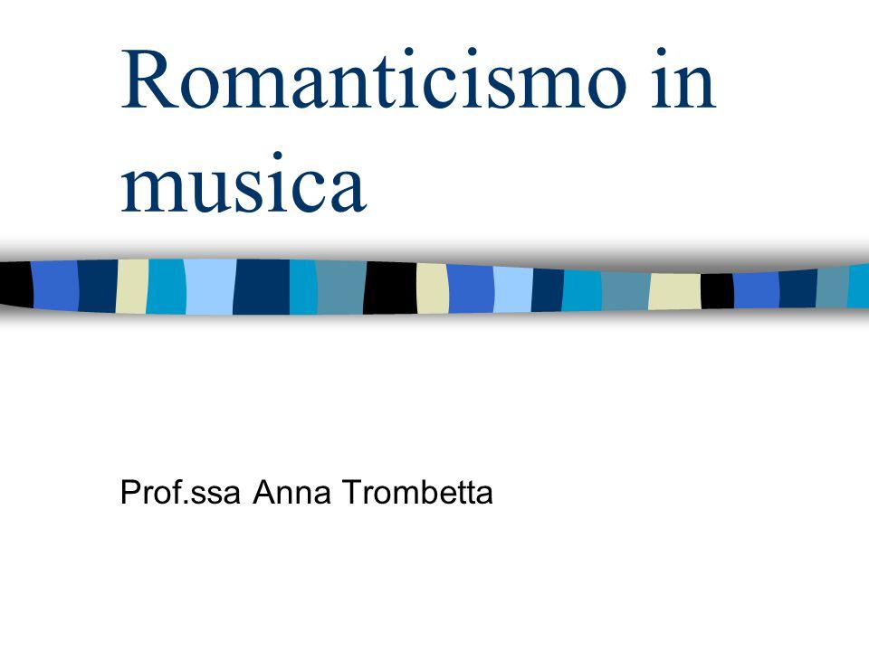 Romanticismo in musica Prof.ssa Anna Trombetta