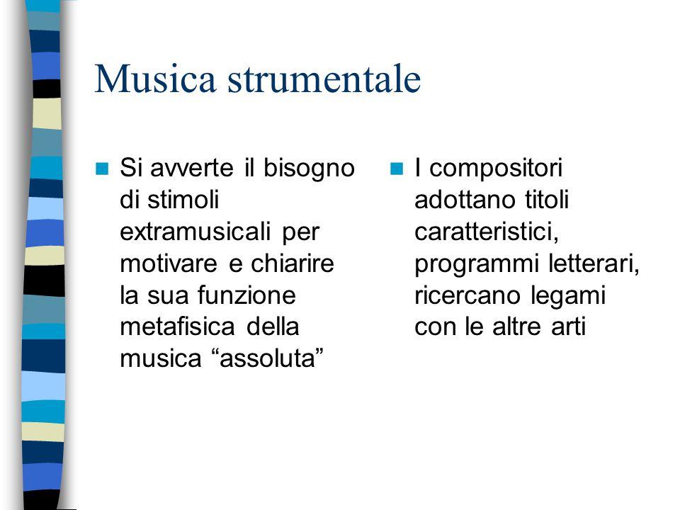 """Musica strumentale Si avverte il bisogno di stimoli extramusicali per motivare e chiarire la sua funzione metafisica della musica """"assoluta"""" I composi"""