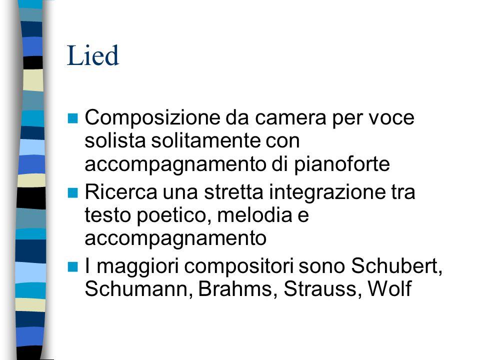 Lied Composizione da camera per voce solista solitamente con accompagnamento di pianoforte Ricerca una stretta integrazione tra testo poetico, melodia