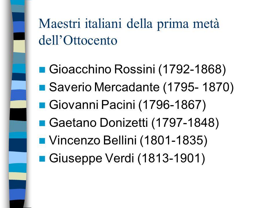 Maestri italiani della prima metà dell'Ottocento Gioacchino Rossini (1792-1868) Saverio Mercadante (1795- 1870) Giovanni Pacini (1796-1867) Gaetano Do