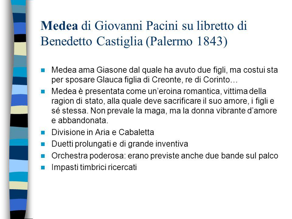 Medea di Giovanni Pacini su libretto di Benedetto Castiglia (Palermo 1843) Medea ama Giasone dal quale ha avuto due figli, ma costui sta per sposare G