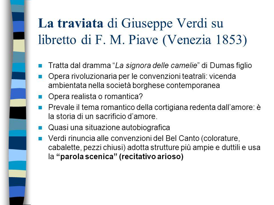 """La traviata di Giuseppe Verdi su libretto di F. M. Piave (Venezia 1853) Tratta dal dramma """"La signora delle camelie"""" di Dumas figlio Opera rivoluziona"""