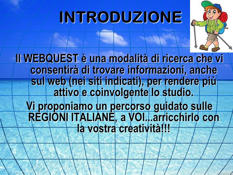 INTRODUZIONE ll WEBQUEST è una modalità di ricerca che vi consentirà di trovare informazioni, anche sul web (nei siti indicati), per rendere più attiv