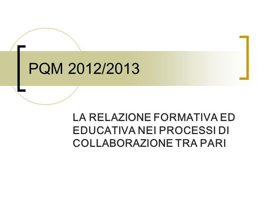 PQM 2012/2013 LA RELAZIONE FORMATIVA ED EDUCATIVA NEI PROCESSI DI COLLABORAZIONE TRA PARI