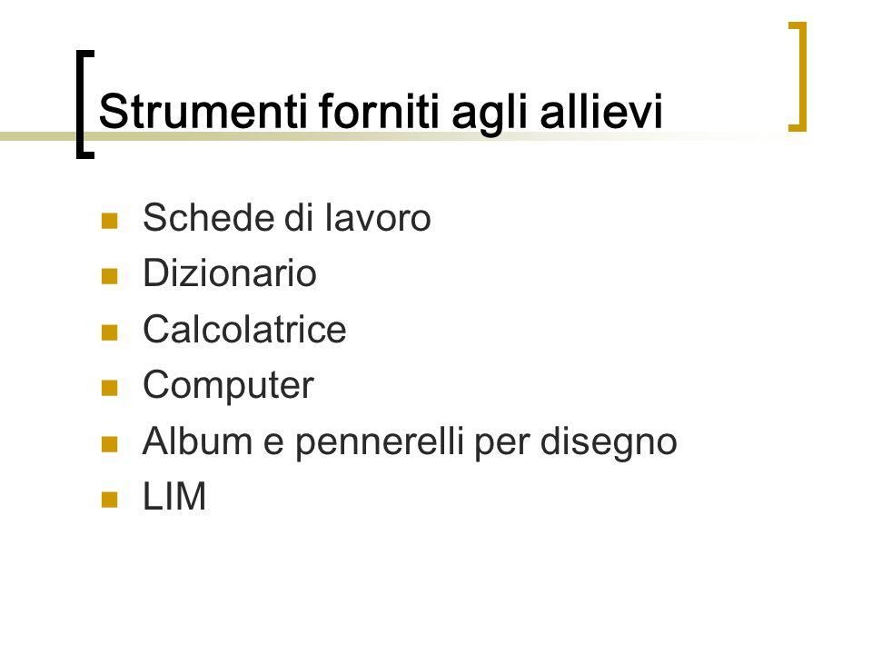 Strumenti forniti agli allievi Schede di lavoro Dizionario Calcolatrice Computer Album e pennerelli per disegno LIM