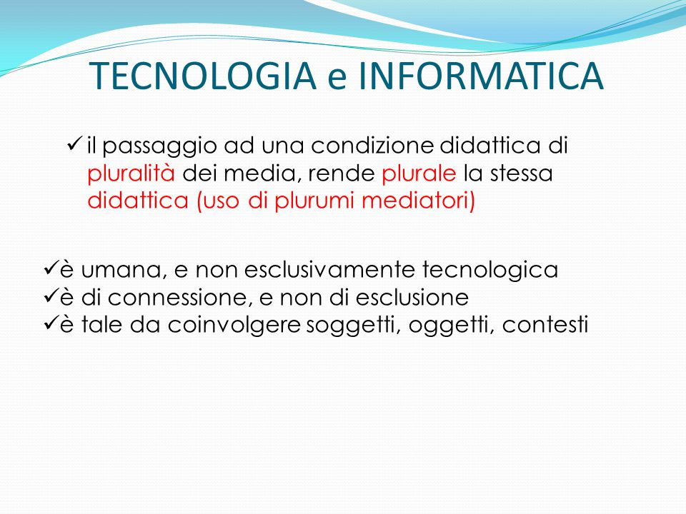 TECNOLOGIA e INFORMATICA il passaggio ad una condizione didattica di pluralità dei media, rende plurale la stessa didattica (uso di plurumi mediatori)