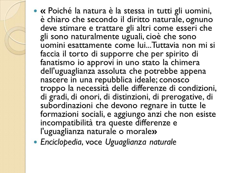 « Poiché la natura è la stessa in tutti gli uomini, è chiaro che secondo il diritto naturale, ognuno deve stimare e trattare gli altri come esseri che