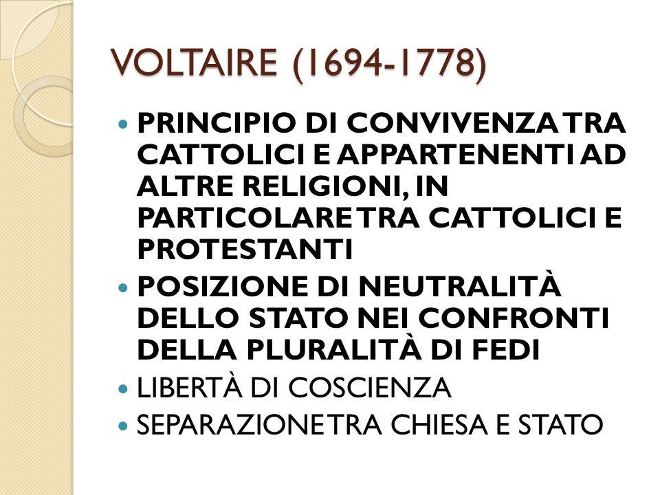 VOLTAIRE (1694-1778) PRINCIPIO DI CONVIVENZA TRA CATTOLICI E APPARTENENTI AD ALTRE RELIGIONI, IN PARTICOLARE TRA CATTOLICI E PROTESTANTI POSIZIONE DI