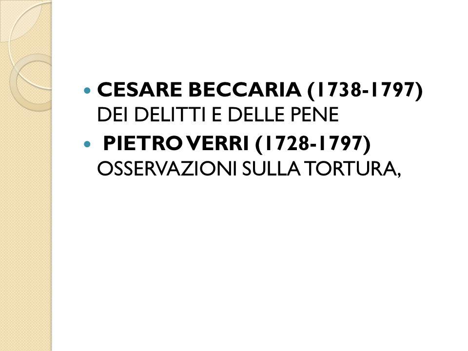 CESARE BECCARIA (1738-1797) DEI DELITTI E DELLE PENE PIETRO VERRI (1728-1797) OSSERVAZIONI SULLA TORTURA,