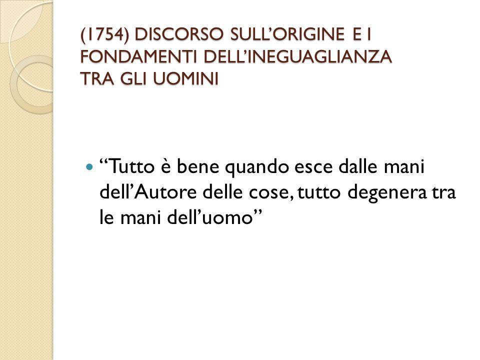 """(1754) DISCORSO SULL'ORIGINE E I FONDAMENTI DELL'INEGUAGLIANZA TRA GLI UOMINI """"Tutto è bene quando esce dalle mani dell'Autore delle cose, tutto degen"""