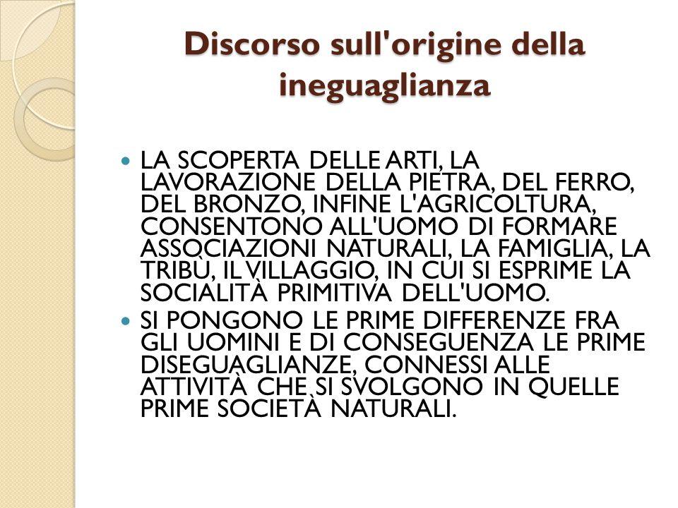 Discorso sull'origine della ineguaglianza LA SCOPERTA DELLE ARTI, LA LAVORAZIONE DELLA PIETRA, DEL FERRO, DEL BRONZO, INFINE L'AGRICOLTURA, CONSENTONO