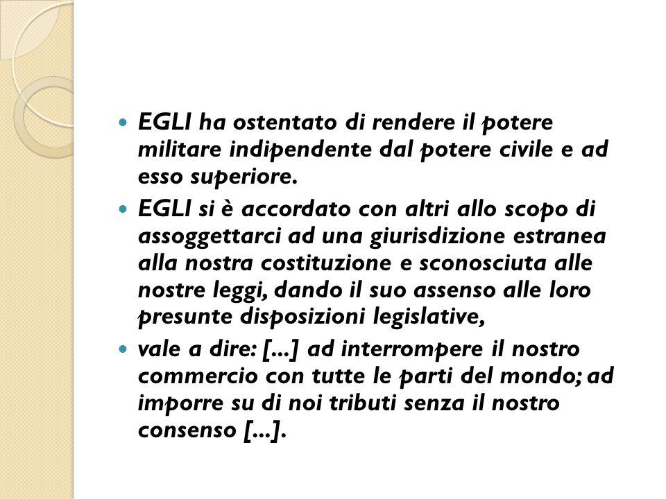 EGLI ha ostentato di rendere il potere militare indipendente dal potere civile e ad esso superiore. EGLI si è accordato con altri allo scopo di assogg