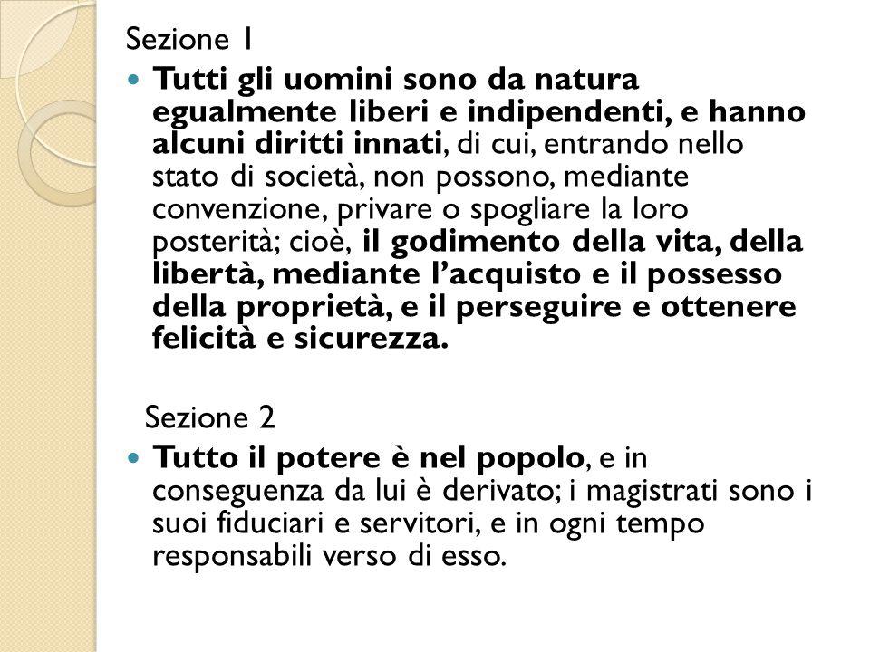 Sezione 1 Tutti gli uomini sono da natura egualmente liberi e indipendenti, e hanno alcuni diritti innati, di cui, entrando nello stato di società, no
