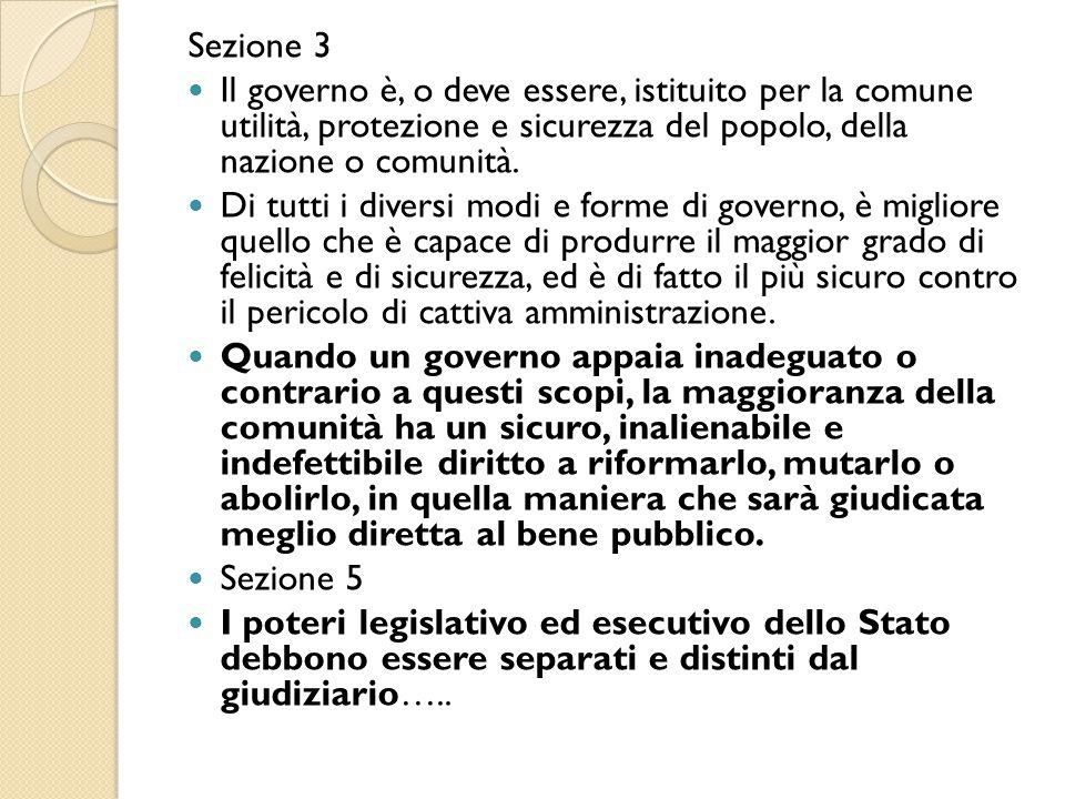 Sezione 3 Il governo è, o deve essere, istituito per la comune utilità, protezione e sicurezza del popolo, della nazione o comunità. Di tutti i divers